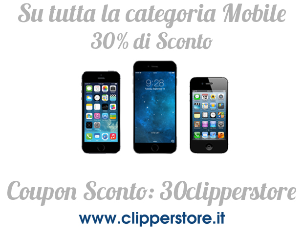 VISUAL PROMO Clipper Store, è tempo di saldi, il 30% su tutta la categoria Mobile